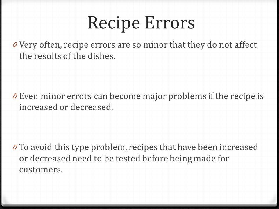 Recipe Errors Very often, recipe errors are so minor that they do not affect the results of the dishes.
