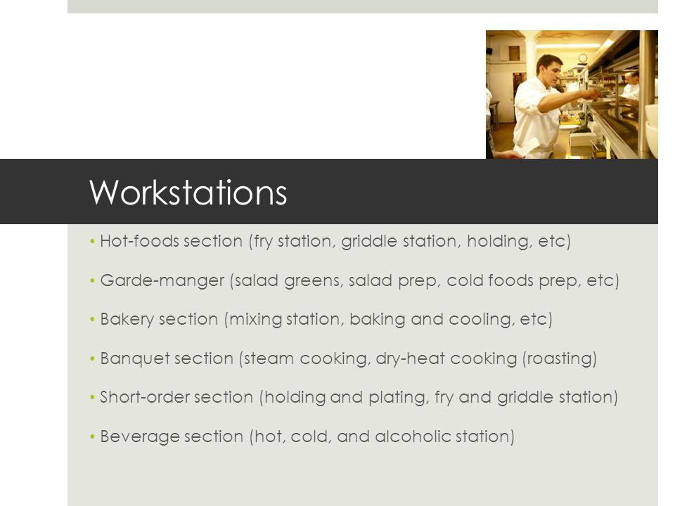 Workstations Hot-foods section (fry station, griddle station, holding, etc) Garde-manger (salad greens, salad prep, cold foods prep, etc)