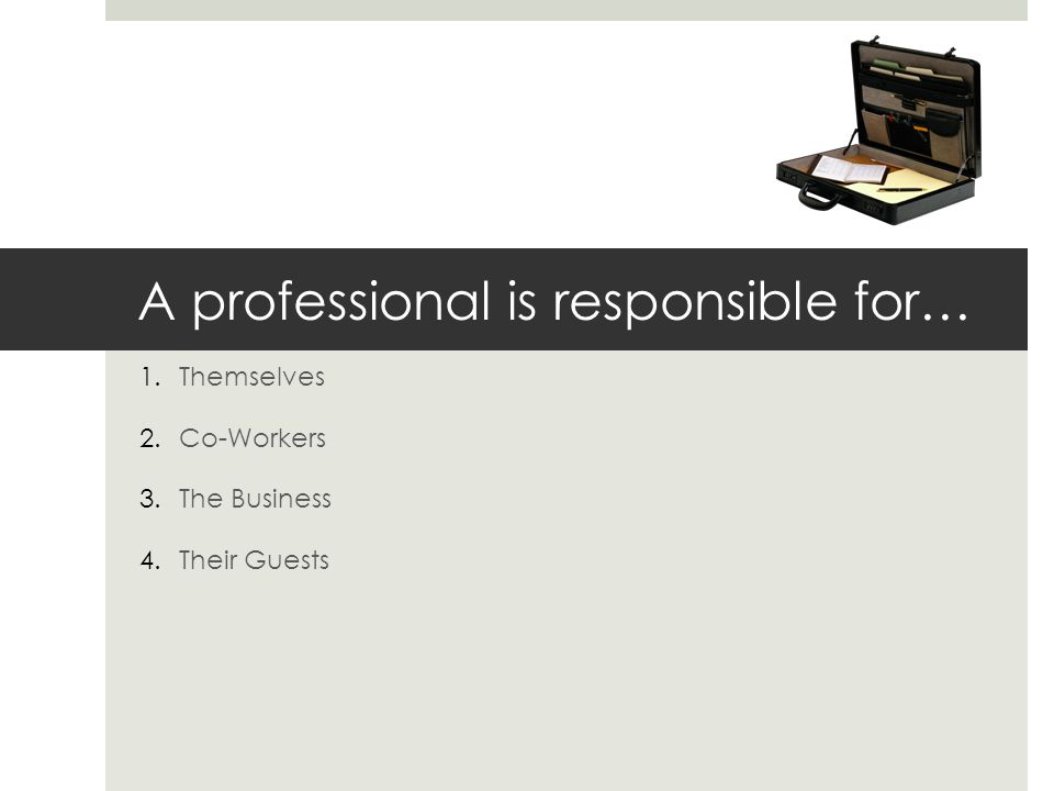 A professional is responsible for…