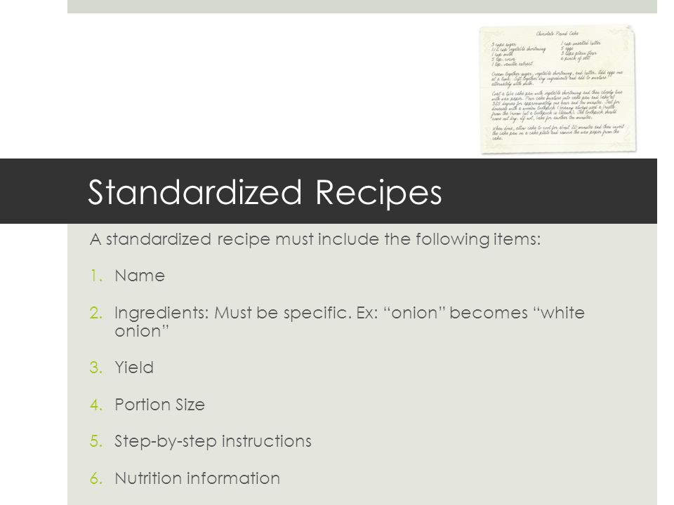 Standardized Recipes A standardized recipe must include the following items: Name.