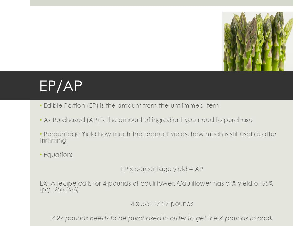 EP/AP Edible Portion (EP) is the amount from the untrimmed item