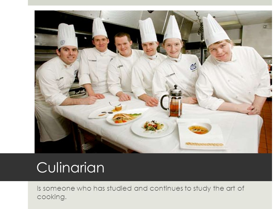 Is someone who has studied and continues to study the art of cooking.