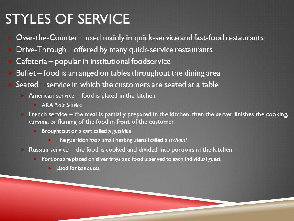 Styles of Service Over-the-Counter – used mainly in quick-service and fast-food restaurants.