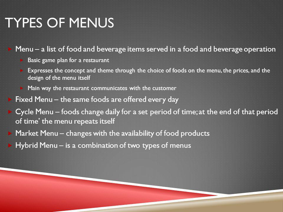 Types of Menus Menu – a list of food and beverage items served in a food and beverage operation. Basic game plan for a restaurant.