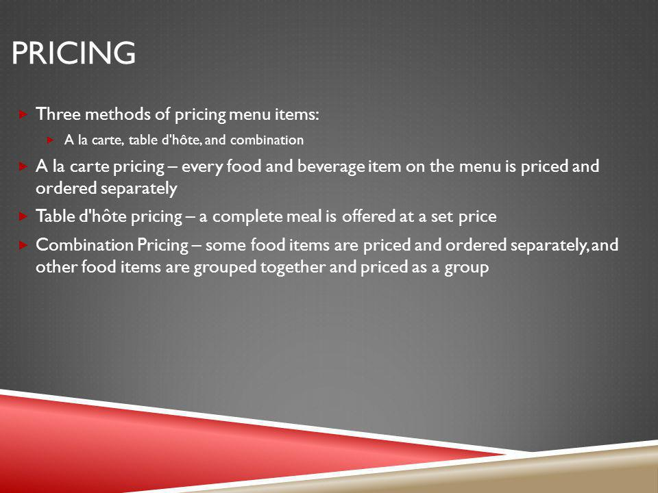 Pricing Three methods of pricing menu items: