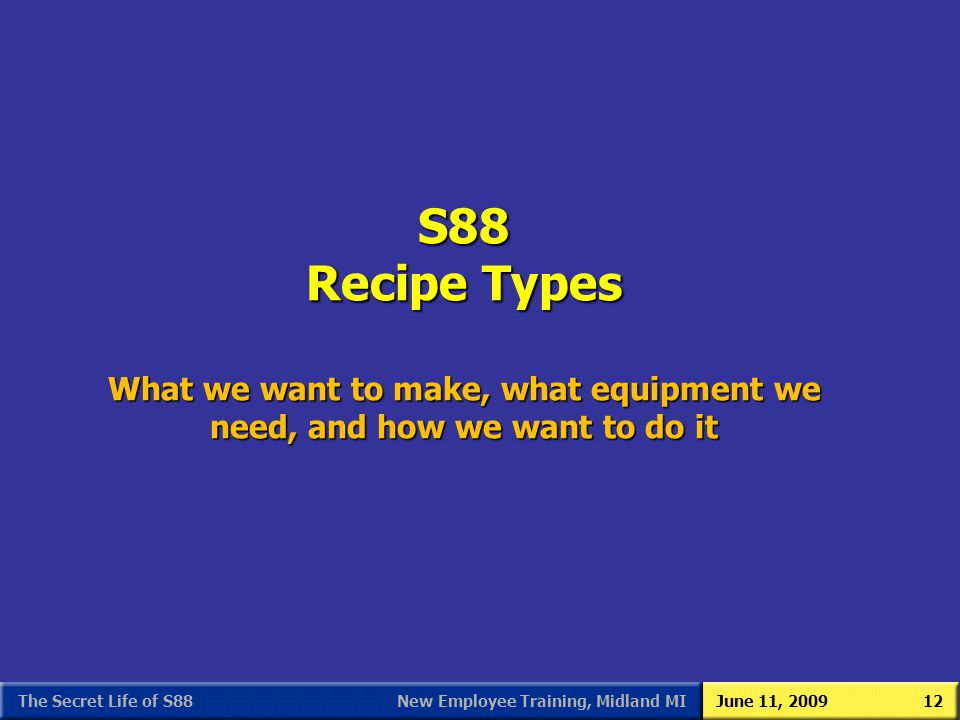 S88 As We (Users) See It 3/31/2017. S88 Recipe Types What we want to make, what equipment we need, and how we want to do it.