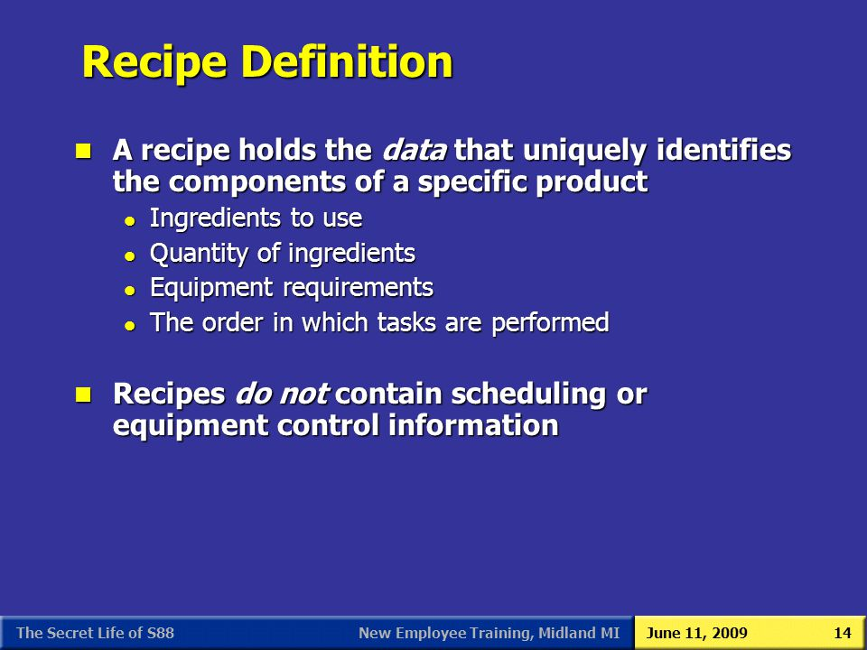 S88 As We (Users) See It 3/31/2017. Recipe Definition. A recipe holds the data that uniquely identifies the components of a specific product.