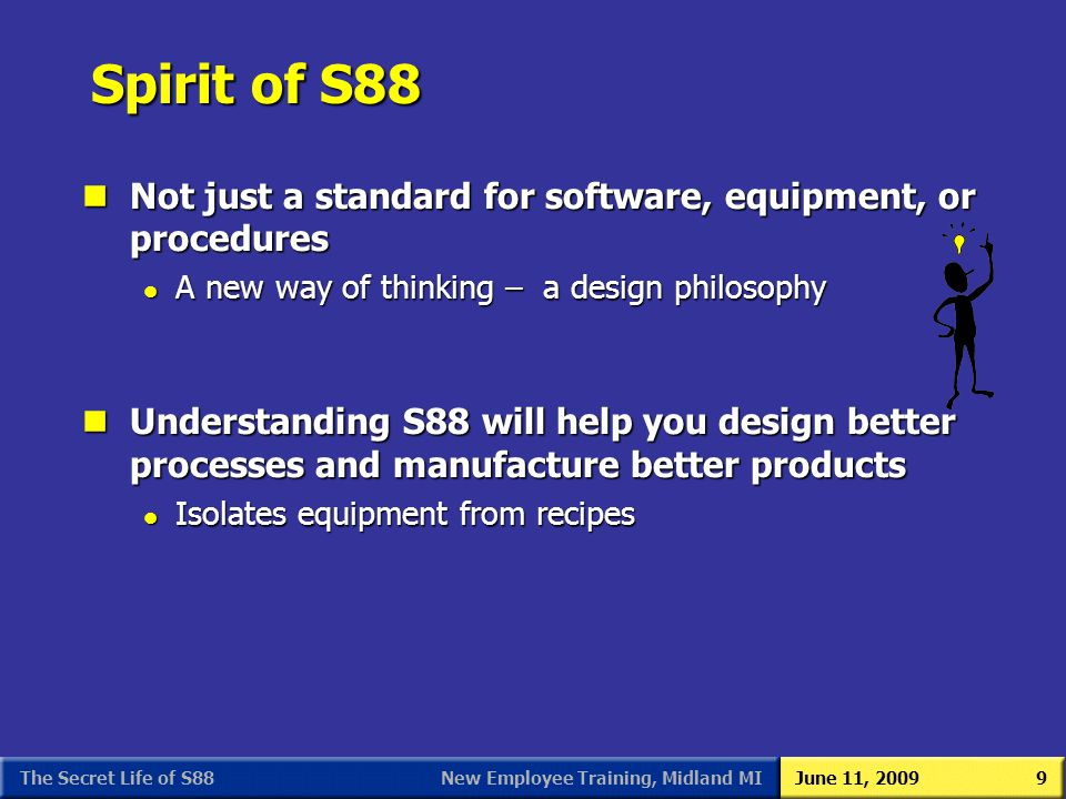 S88 As We (Users) See It 3/31/2017. Spirit of S88. Not just a standard for software, equipment, or procedures.