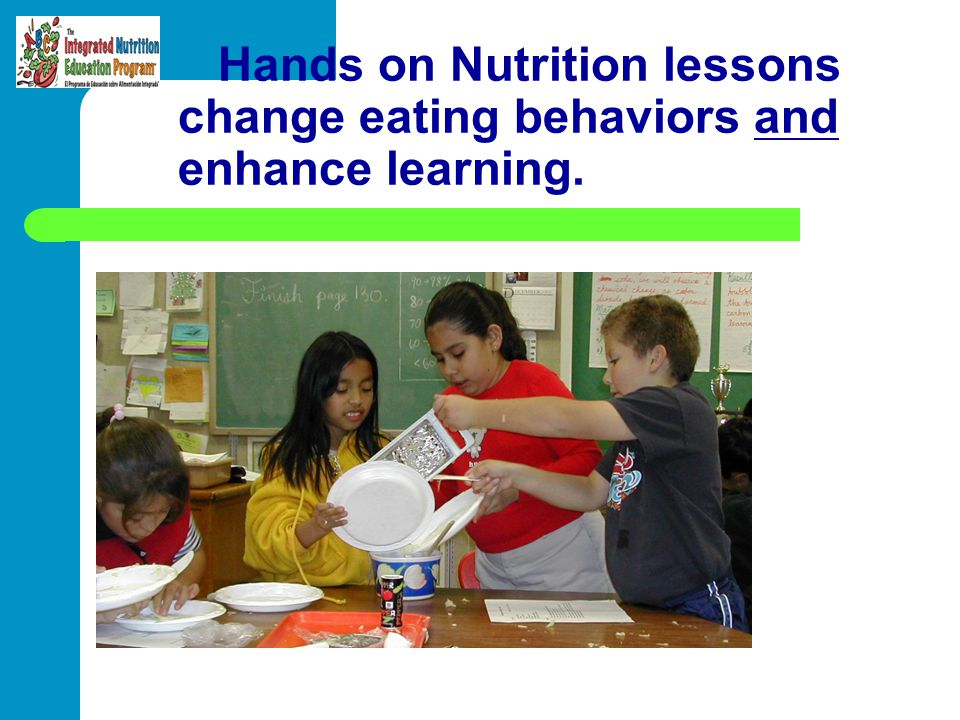 Hands on Nutrition lessons change eating behaviors and enhance learning.