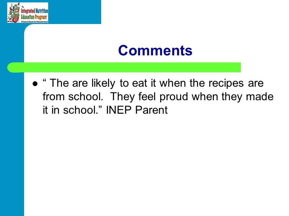 Comments The are likely to eat it when the recipes are from school.