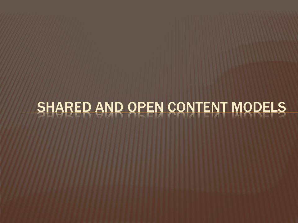 Shared and Open Content Models
