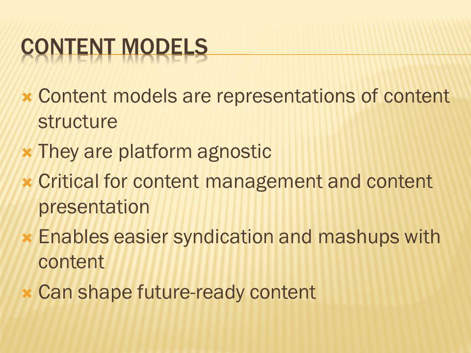 Content Models Content models are representations of content structure