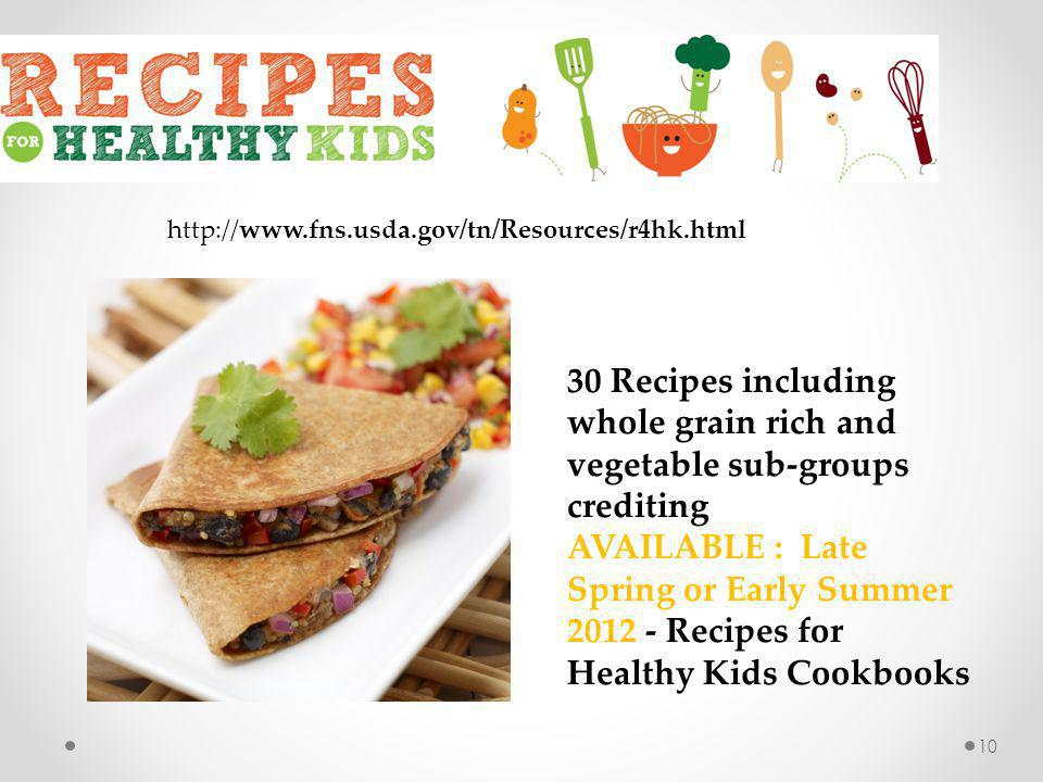 http://www.fns.usda.gov/tn/Resources/r4hk.html 30 Recipes including whole grain rich and vegetable sub-groups crediting.