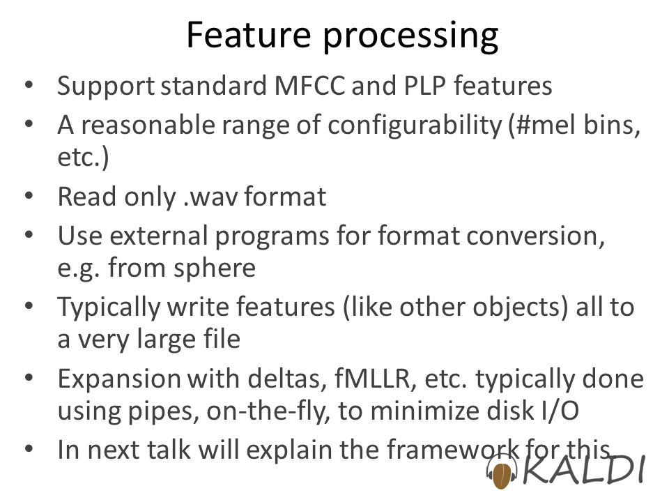 Feature processing Support standard MFCC and PLP features