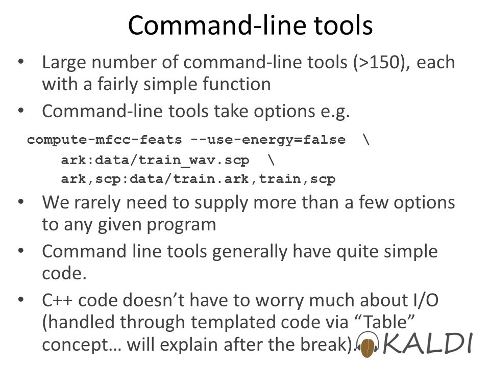 Command-line tools Large number of command-line tools (>150), each with a fairly simple function. Command-line tools take options e.g.