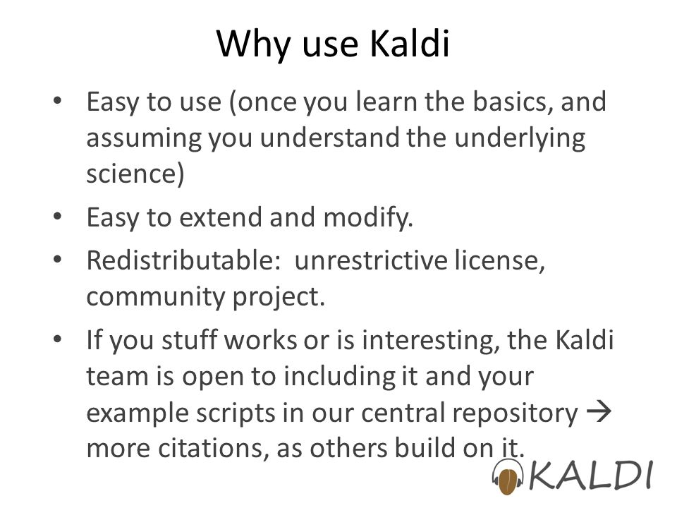 Why use Kaldi Easy to use (once you learn the basics, and assuming you understand the underlying science)