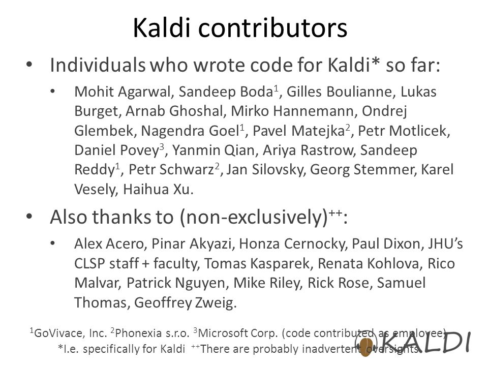 Kaldi contributors Individuals who wrote code for Kaldi* so far: