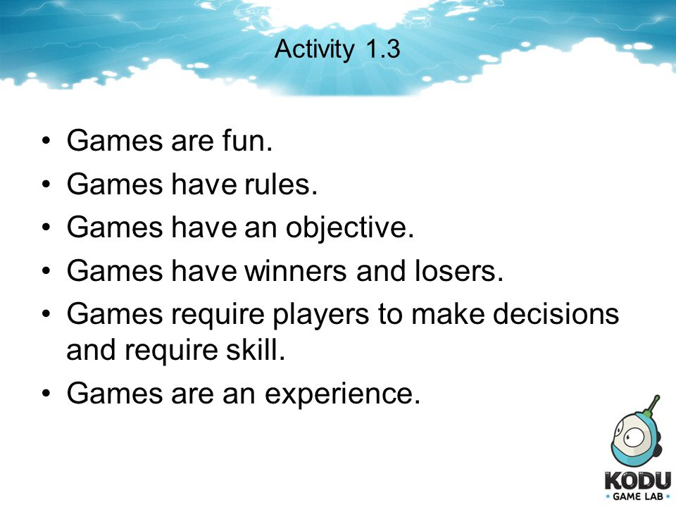 Games have an objective. Games have winners and losers.