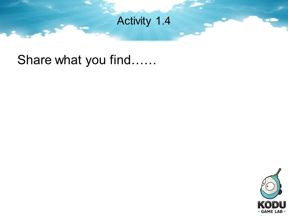 Activity 1.4 Share what you find……