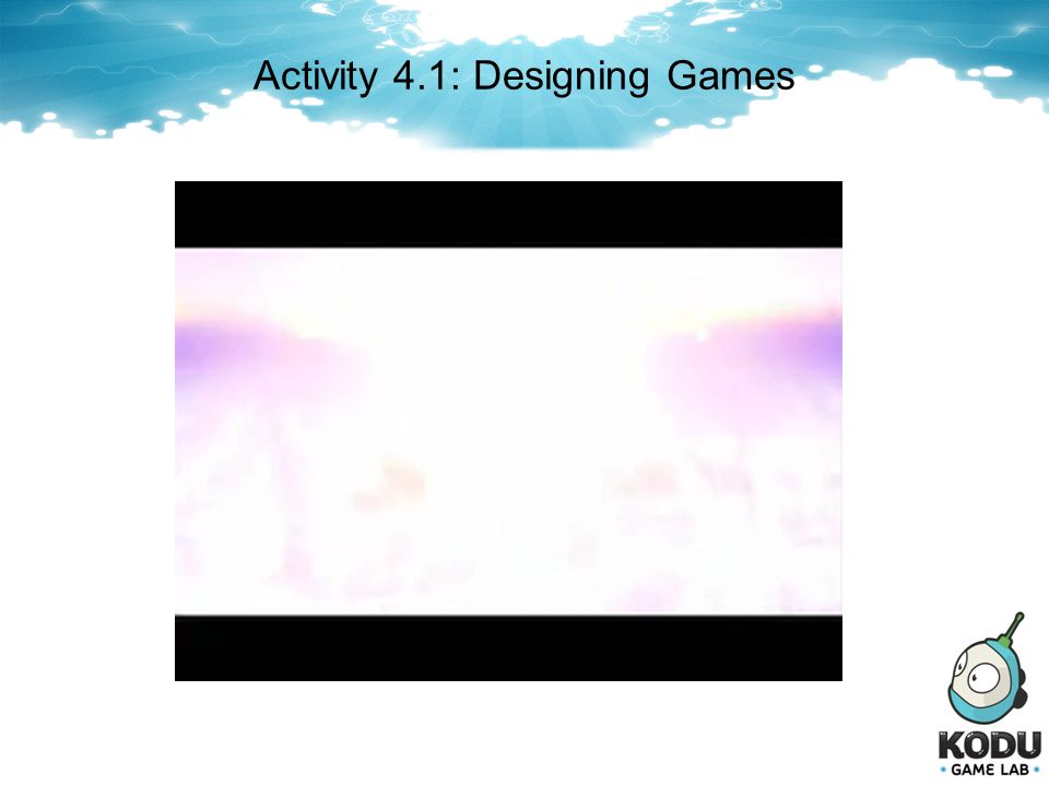 Activity 4.1: Designing Games