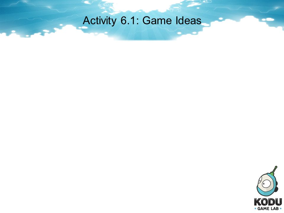 Activity 6.1: Game Ideas