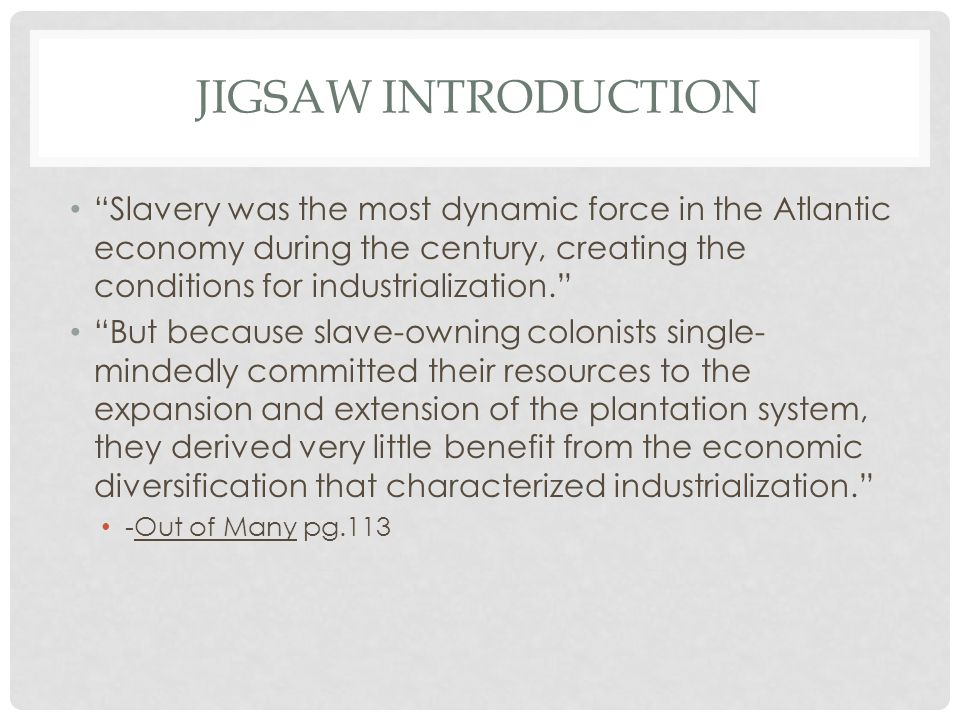 Jigsaw introduction Slavery was the most dynamic force in the Atlantic economy during the century, creating the conditions for industrialization.