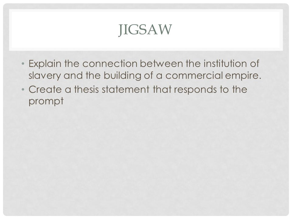 Jigsaw Explain the connection between the institution of slavery and the building of a commercial empire.