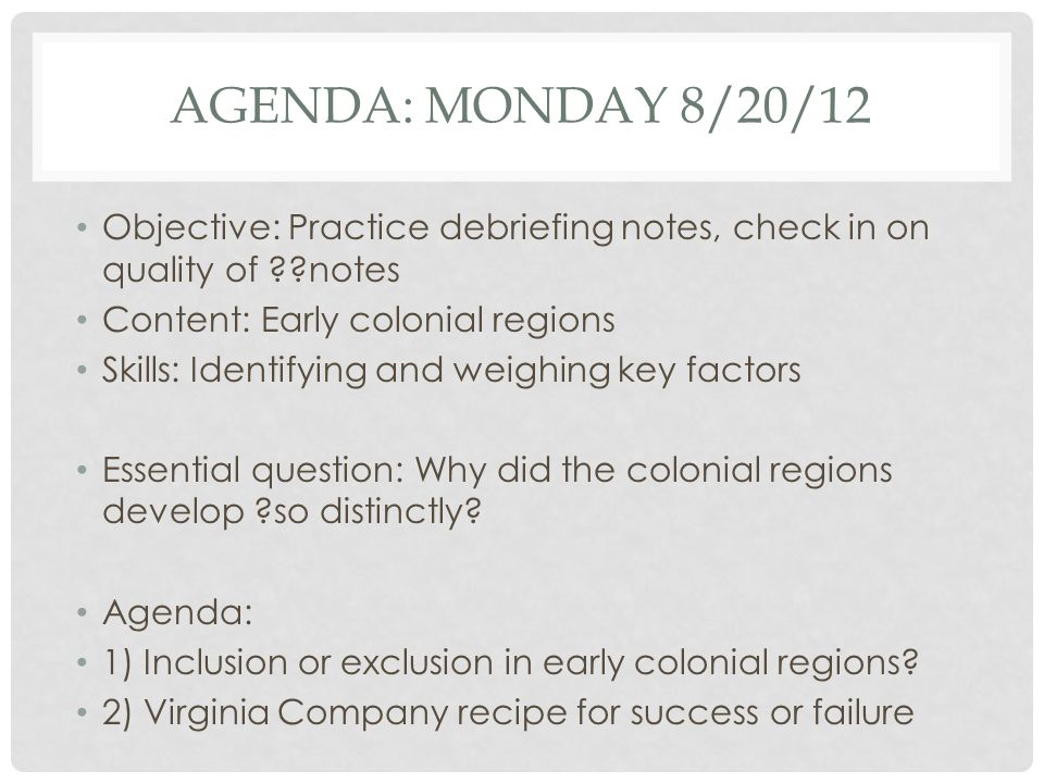 Agenda: Monday 8/20/12 Objective: Practice debriefing notes, check in on quality of notes. Content: Early colonial regions.