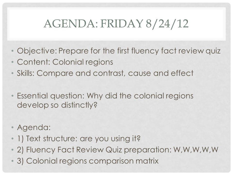 agenda: Friday 8/24/12 Objective: Prepare for the first fluency fact review quiz. Content: Colonial regions.