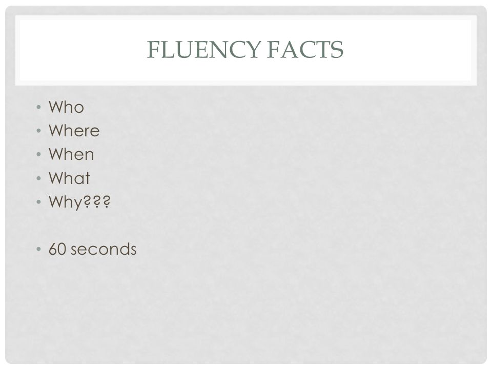 Fluency facts Who Where When What Why 60 seconds