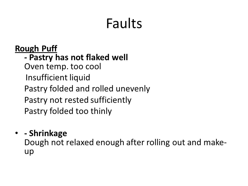 Faults Rough Puff - Pastry has not flaked well Oven temp. too cool
