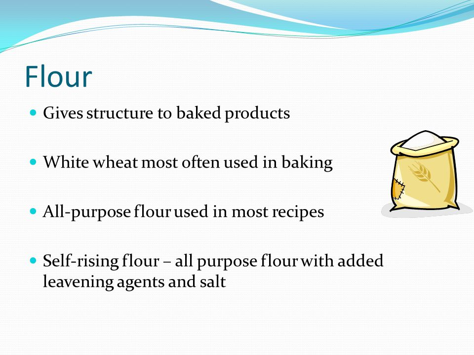 Flour Gives structure to baked products