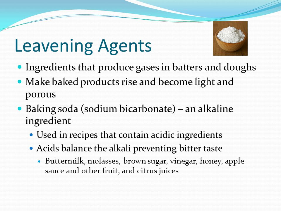 Leavening Agents Ingredients that produce gases in batters and doughs