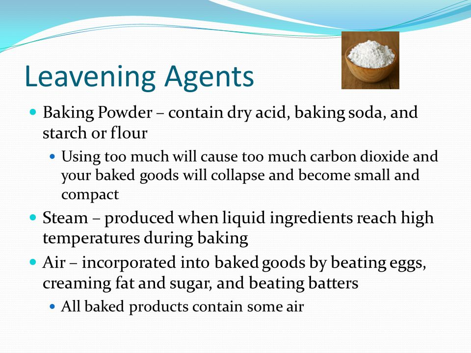 Leavening Agents Baking Powder – contain dry acid, baking soda, and starch or flour.