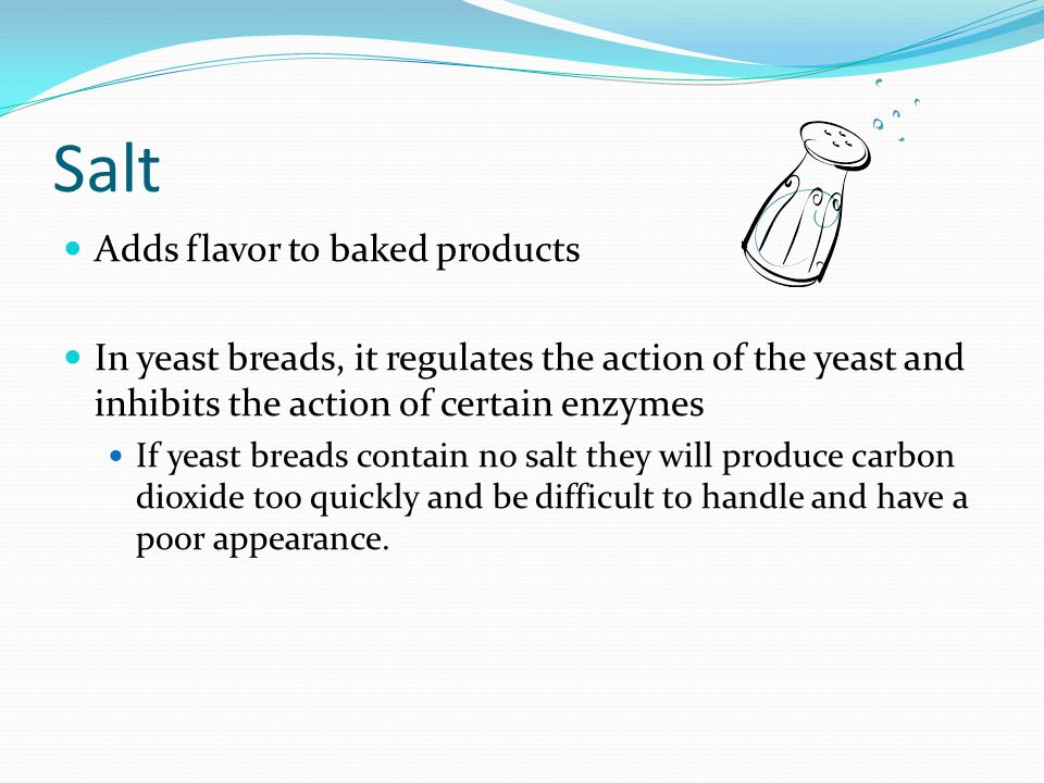 Salt Adds flavor to baked products