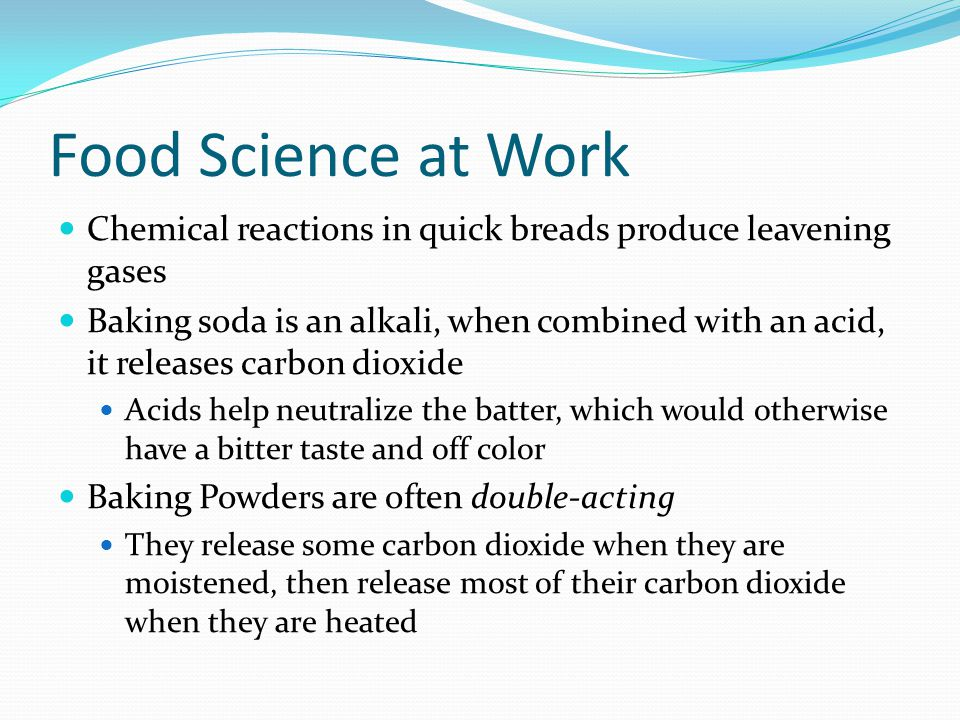 Food Science at Work Chemical reactions in quick breads produce leavening gases.