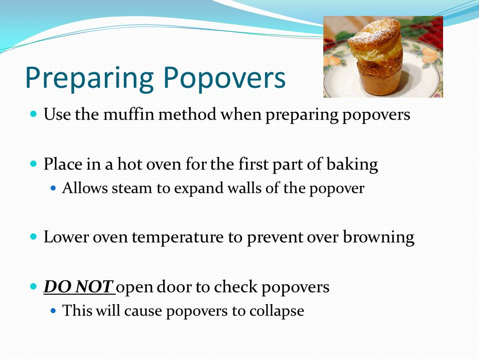 Preparing Popovers Use the muffin method when preparing popovers
