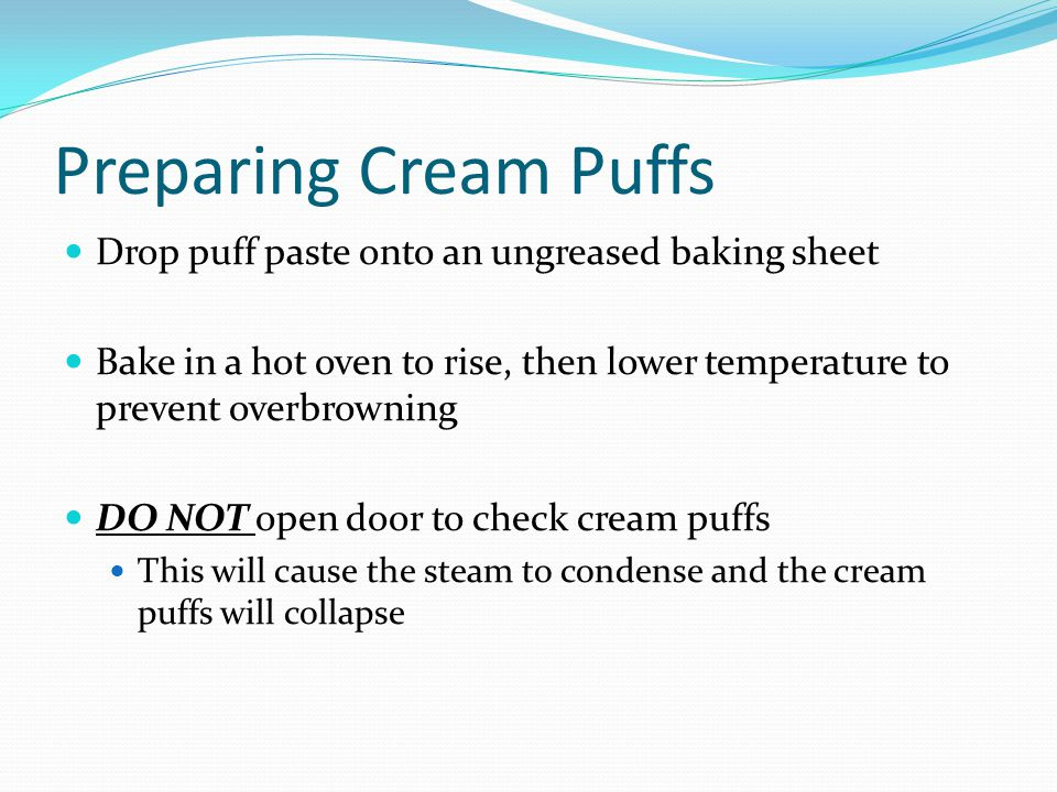 Preparing Cream Puffs Drop puff paste onto an ungreased baking sheet