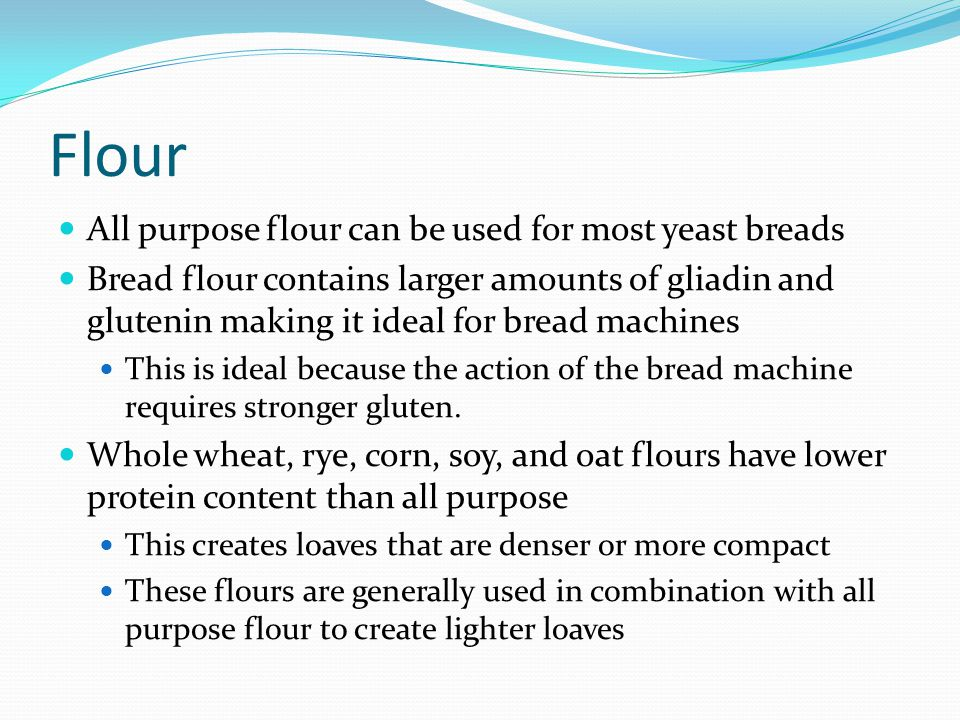 Flour All purpose flour can be used for most yeast breads