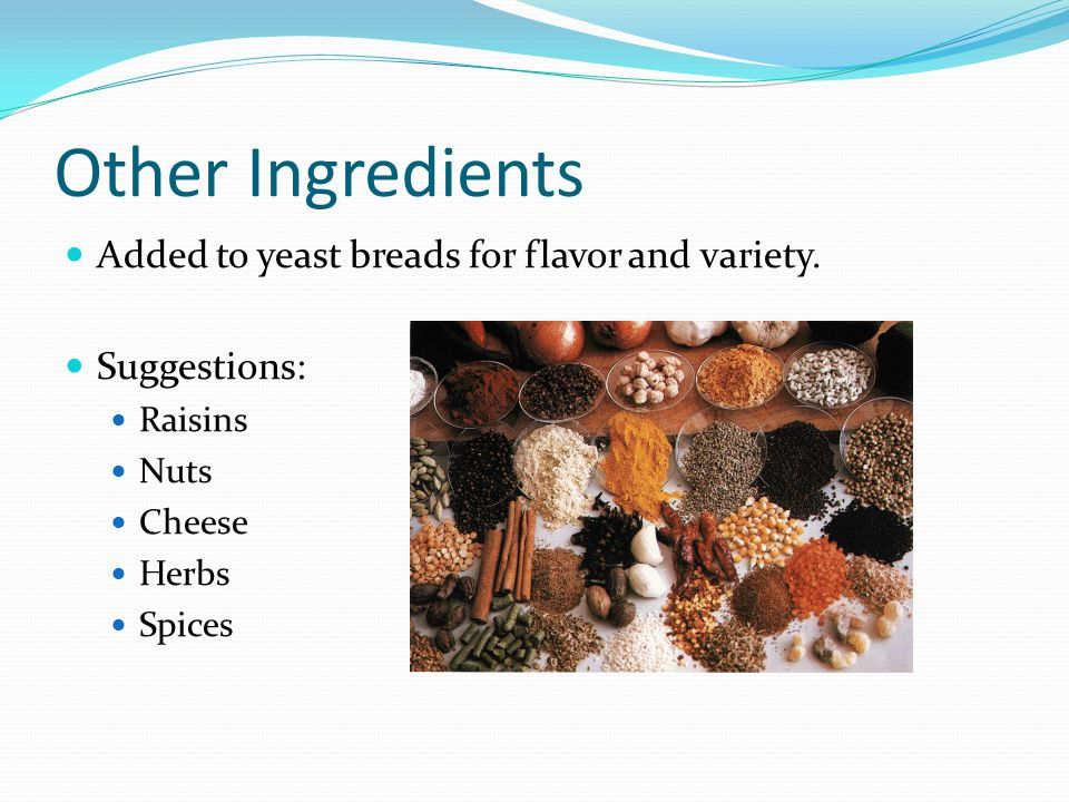 Other Ingredients Added to yeast breads for flavor and variety.