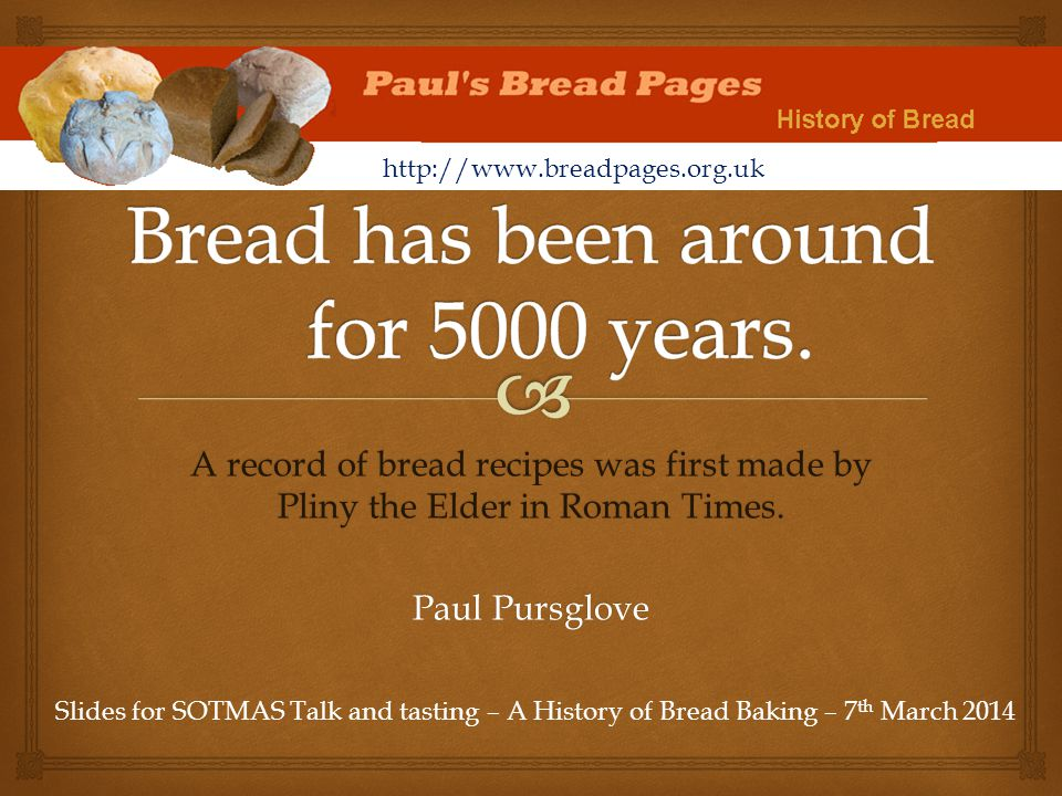 Bread has been around for 5000 years.