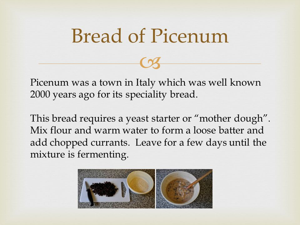 Bread of Picenum Picenum was a town in Italy which was well known 2000 years ago for its speciality bread.