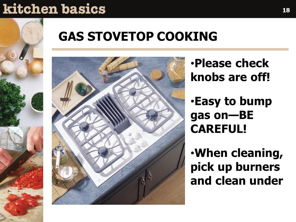 GAS STOVETOP COOKING Please check knobs are off!