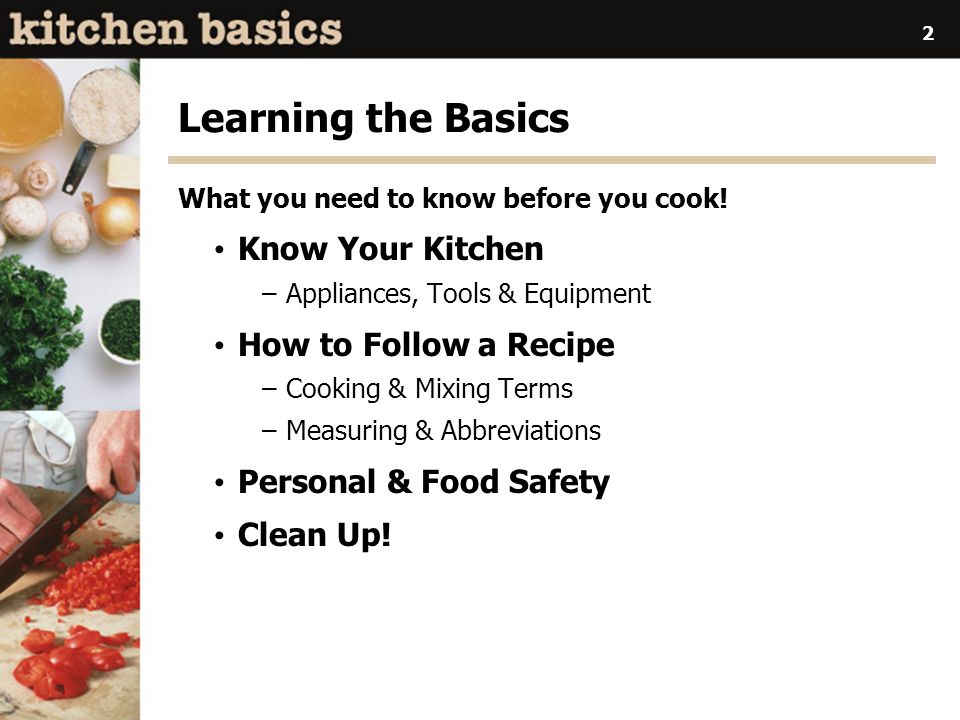 Learning the Basics Know Your Kitchen How to Follow a Recipe