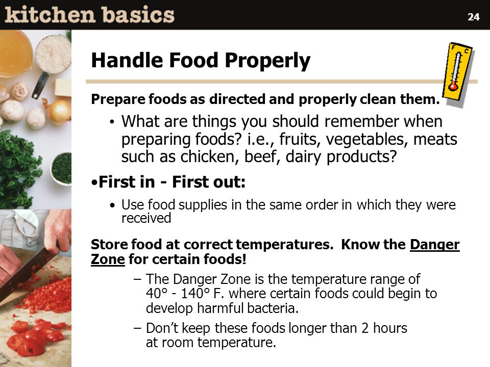 Handle Food Properly Prepare foods as directed and properly clean them.