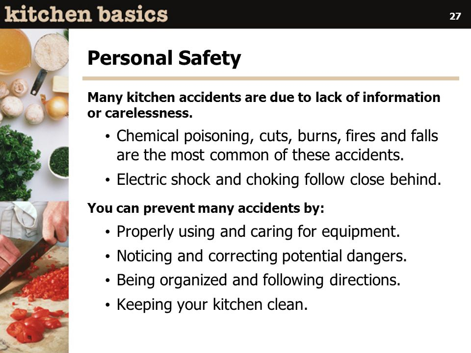 Personal Safety Many kitchen accidents are due to lack of information or carelessness.