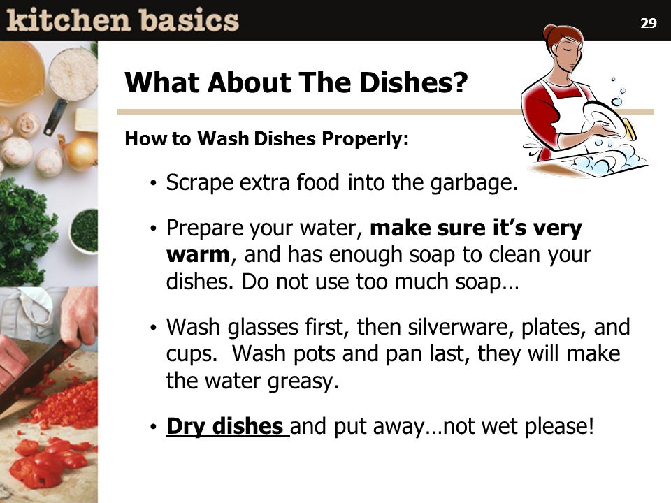 What About The Dishes Scrape extra food into the garbage.