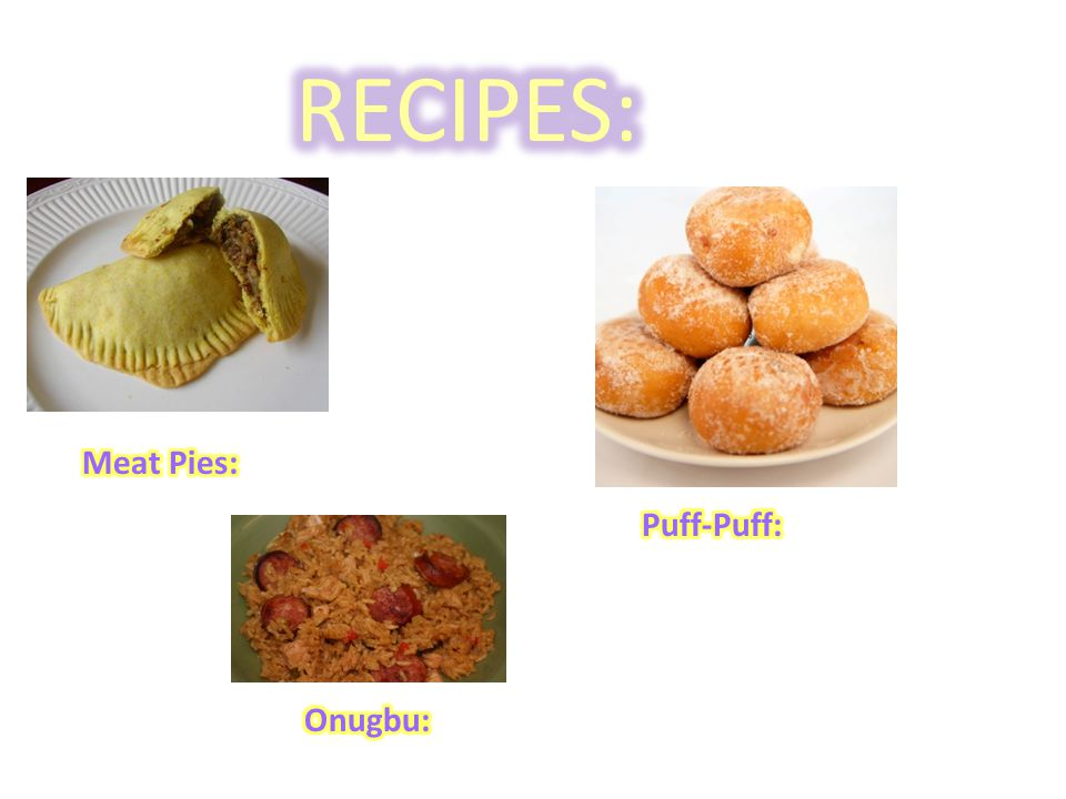 RECIPES: Meat Pies: Puff-Puff: Onugbu: