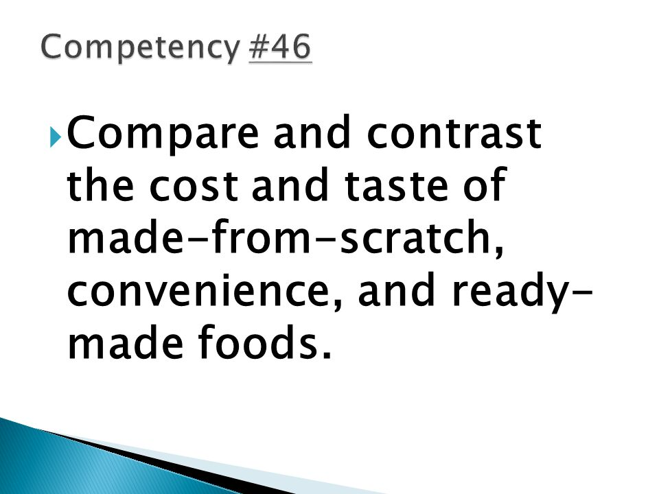 Competency #46 Compare and contrast the cost and taste of made-from-scratch, convenience, and ready- made foods.