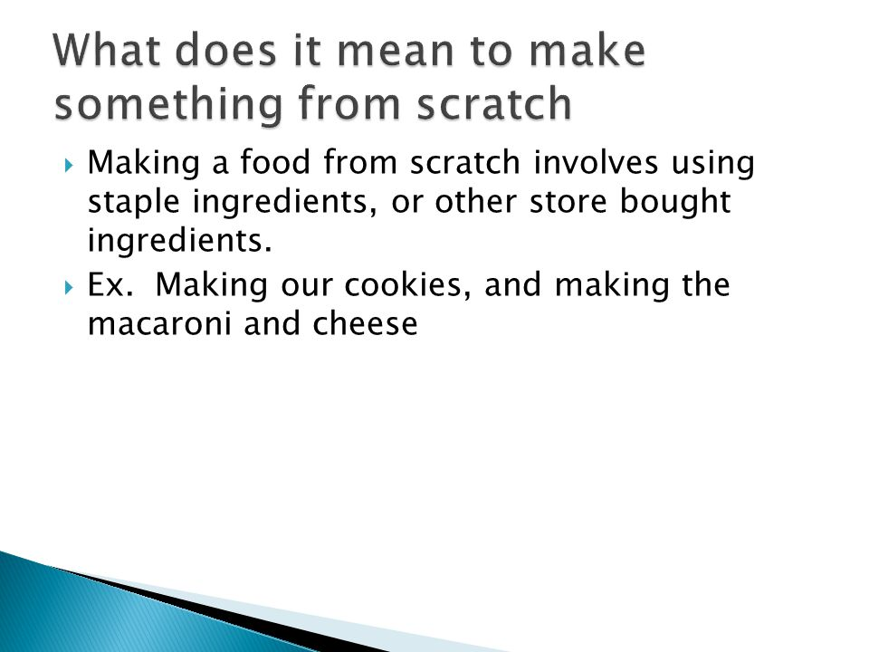 What does it mean to make something from scratch